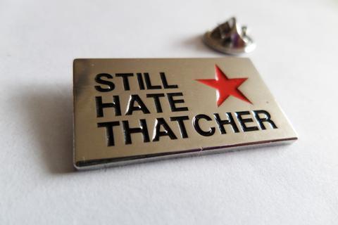 Still Hate Thatcher Enamel Badge