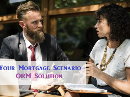 Your Mortgage Scenario - ORM Solution