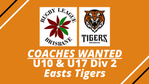 COACHES WANTED - U10 & U17 Div 2 - Easts Tigers