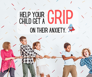 Help your child get a grip on their anxi