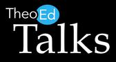 TheoEd Talks