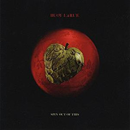 Buoy LaRue - Spin Out of This