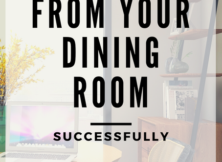 Working From your Dining Table | Steps to Getting Work Done in Unusual Spaces