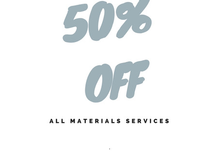 Material Services Sale!! 50% Off!!