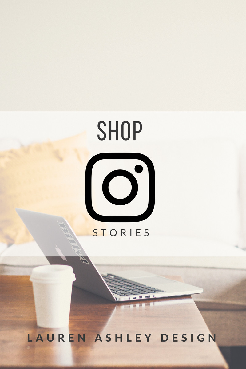 Shop Insta Stories | Lauren Ashley Design