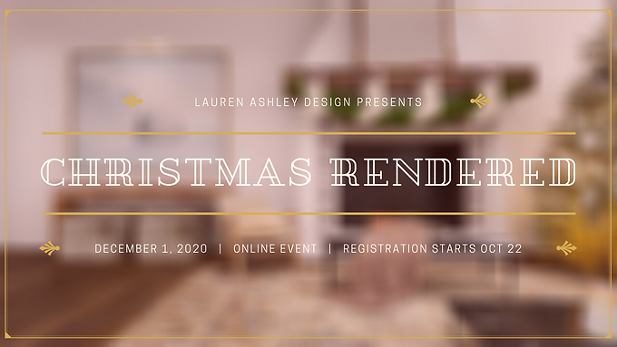 Christmas Rendered | Christmas Tour Event by Lauren Ashley Design