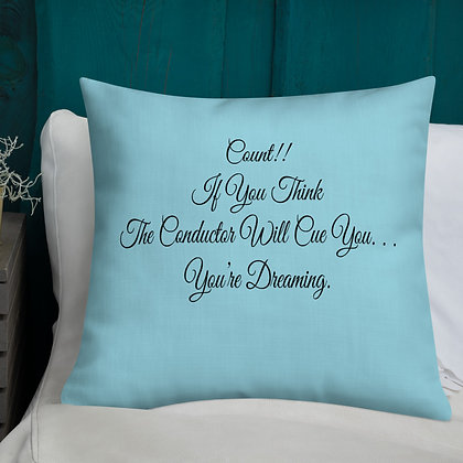 Count!! If you think the conductor will cue you, you're dreaming! Premium Pillow