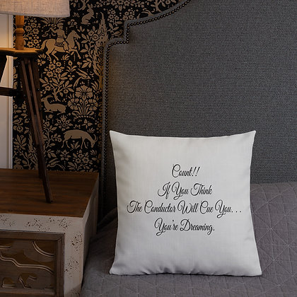 Count!! If you think the conductor will cue you - Soft Grey Premium Pillow