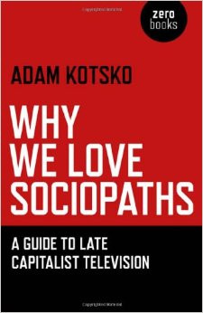 "Humanities on the Edge Book Review: Adam Kotsko, ""Why We Love Sociopaths"""