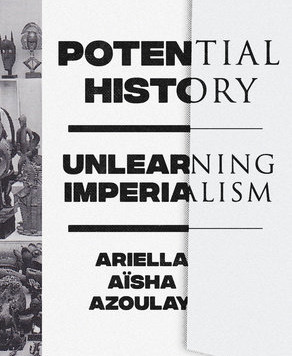 "HoTE Preview: Ariella Azoulay ""Potential History: Unlearning Imperialism"""