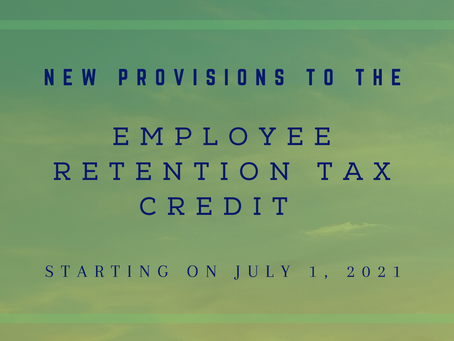 New Provisions to the Employee Retention Tax Credit starting on July 1, 2021