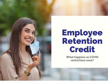 2021 Employee Retention Tax Credit: What happens as COVID restrictions ease?