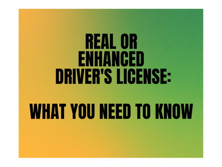 Real ID or Enhanced or Standard Driver's License: Which is Right for You?