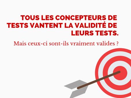 Tous les concepteurs de tests vantent la validité de leurs tests. Mais sont-ils vraiment valides?