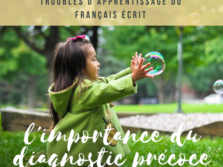 L'importance du diagnostic précoce des troubles d'apprentissage du français écrit