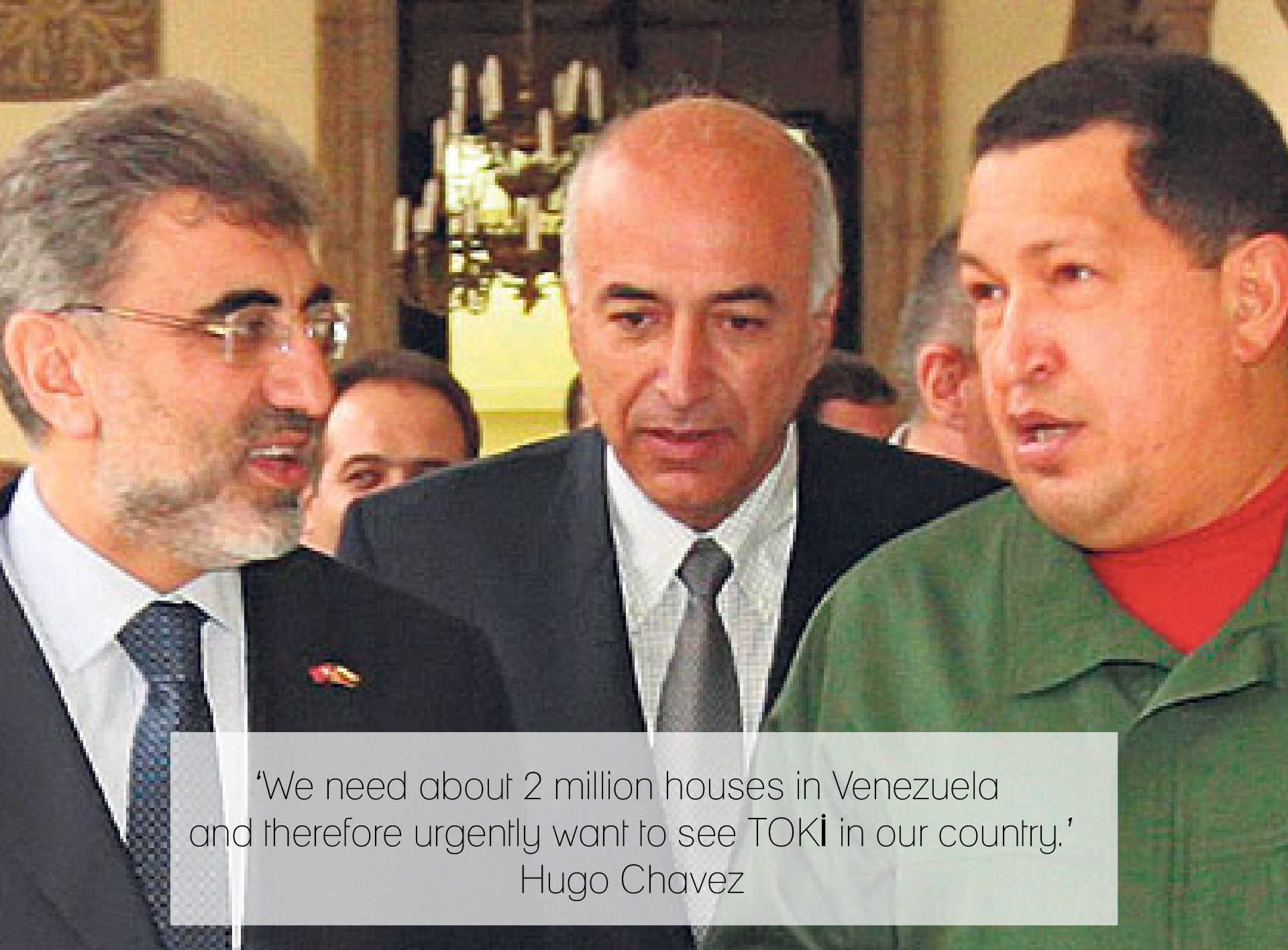Hugo Chavez receives Energy and Natural Resources Minister Taner Yıldız at the presidential palace. 'We need about 2 million houses in Venezuela and therefore urgently want to see TOKİ in our country.'