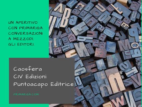 UN APERITIVO CON PRIMARIGA. GLI EDITORI: CAOSFERA, C1V EDIZIONI, PUNTOACAPO EDITRICE.
