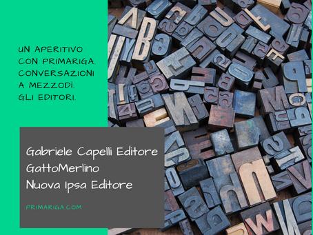 UN APERITIVO CON PRIMARIGA. GLI EDITORI: GABRIELE CAPELLI EDITORE, GATTOMERLINO, NUOVA IPSA EDITORE.