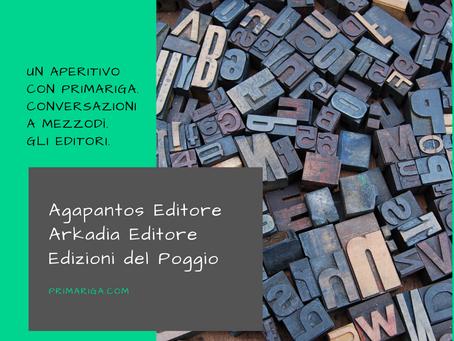 UN APERITIVO CON PRIMARIGA. GLI EDITORI: AGAPANTOS, ARKADIA ED EDIZIONI DEL POGGIO.