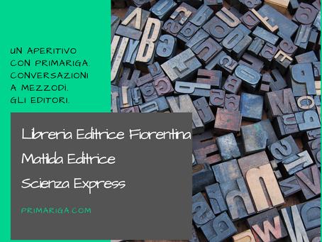 UN APERITIVO CON PRIMARIGA. GLI EDITORI: EDITRICE FIORENTINA, MATILDA EDITRICE, SCIENZA EXPRESS.