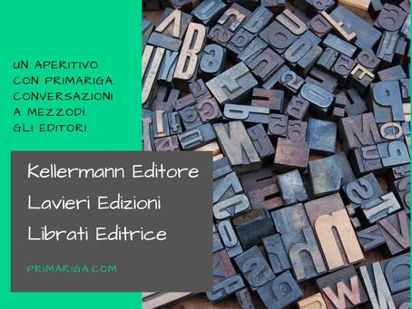 UN APERITIVO CON PRIMARIGA. GLI EDITORI: KELLERMANN EDITORE, LAVIERI EDIZIONI, LÌBRATI EDITRICE.