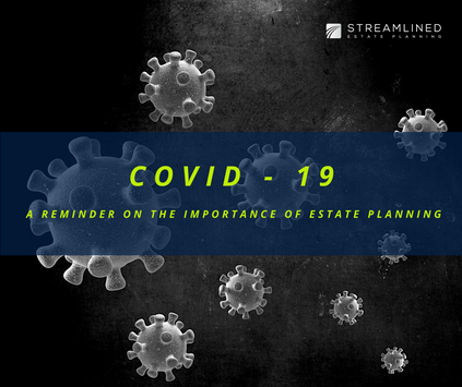 COVID-19: A REMINDER OF THE IMPORTANCE OF ESTATE PLANNING