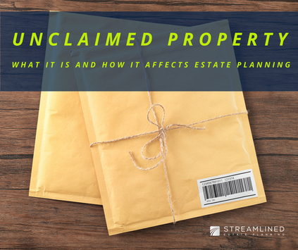 UNCLAIMED PROPERTY - WHAT IT IS AND HOW IT AFFECTS ESTATE PLANNING
