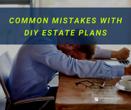 COMMON MISTAKES WITH DIY ESTATE PLANS