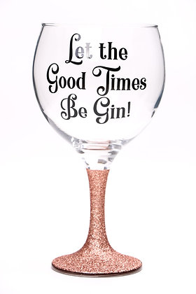 Let the good time be Gin Glitter Gin Glass