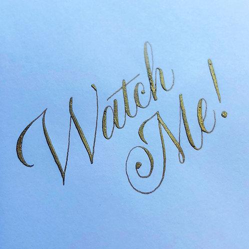 'Watch Me!' - Original Calligraphy