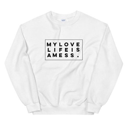 My Love Life Is A Mess. Sweatshirt