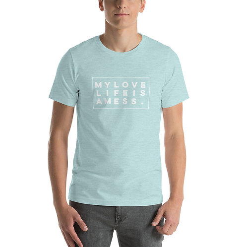 My Love Life Is A Mess. T-Shirt