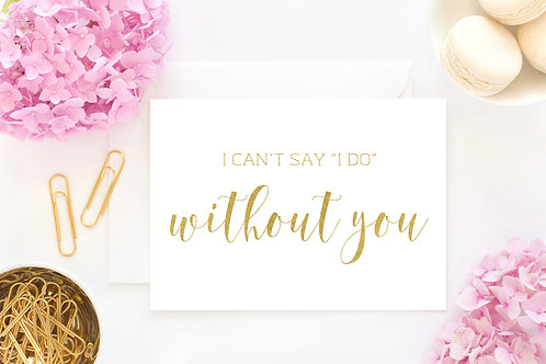 """I Can't Say """"I Do"""" Without You Card"""