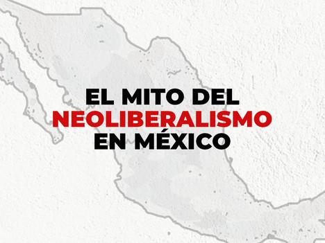 EL MITO DEL NEOLIBERALISMO EN MÉXICO