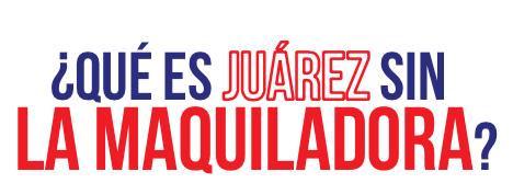 ¿Qué es Juárez sin la maquiladora?