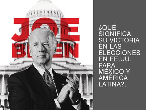 JOE BIDEN: ¿QUÉ SIGNIFICA SU VICTORIA EN LAS ELECCIONES EN EE.UU. PARA MÉXICO Y AMÉRICA LATINA?