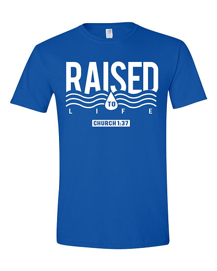 Raised To Life - Baptism Shirt