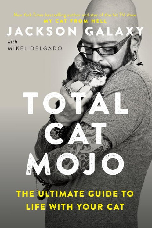 Total Cat Mojo : The Ultimate Guide to Life with Your Cat