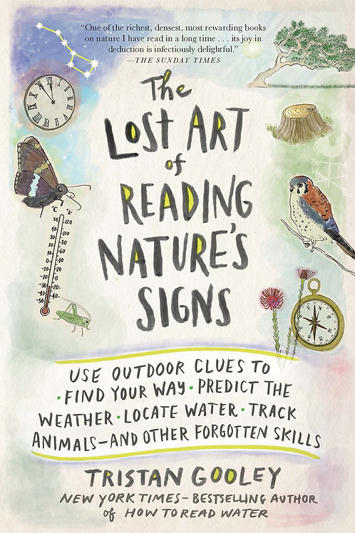 The Lost Art of Reading Nature's Signs : Use Outdoor Clues to Find Your Way...