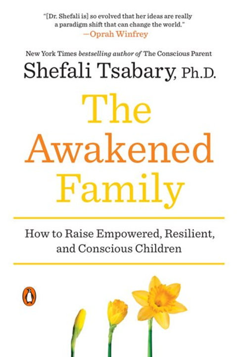 The Awakened Family : How to Raise Empowered, Resilient, and Conscious