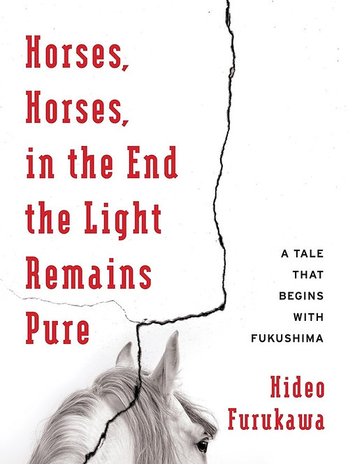 Horses, Horses, in the End the Light Remains Pure : A Tale That Begins with...