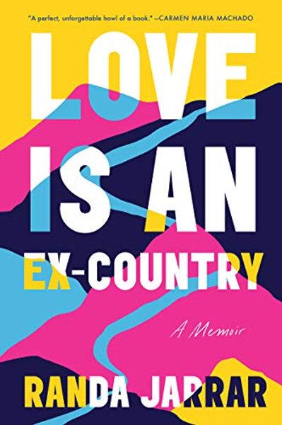 Love Is an Ex-Country: A Memoir