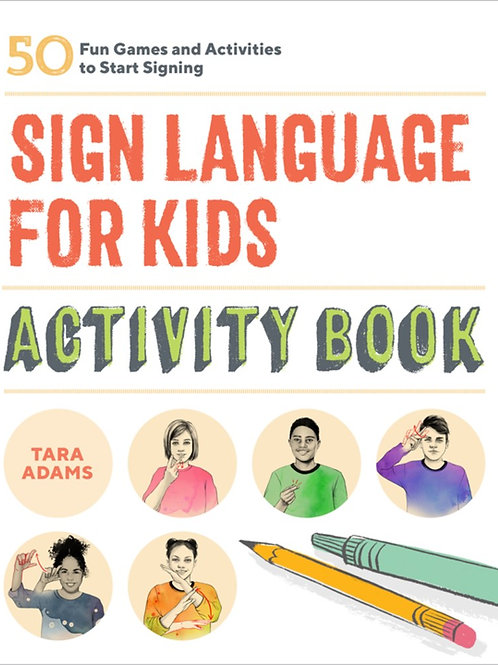Sign Language for Kids Activity Book : 50 Fun Games and Activities to Start...