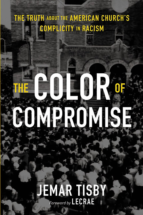 The Color of Compromise : The Truth about the American Church's Complicity...
