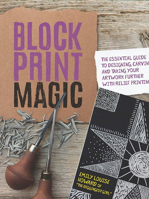 Block Print Magic : The Essential Guide to Designing, Carving, and Taking...