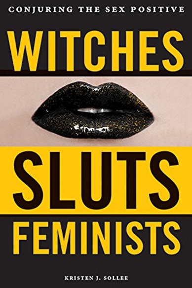 Witches, Sluts, Feminists: Conjuring the Sex Positive