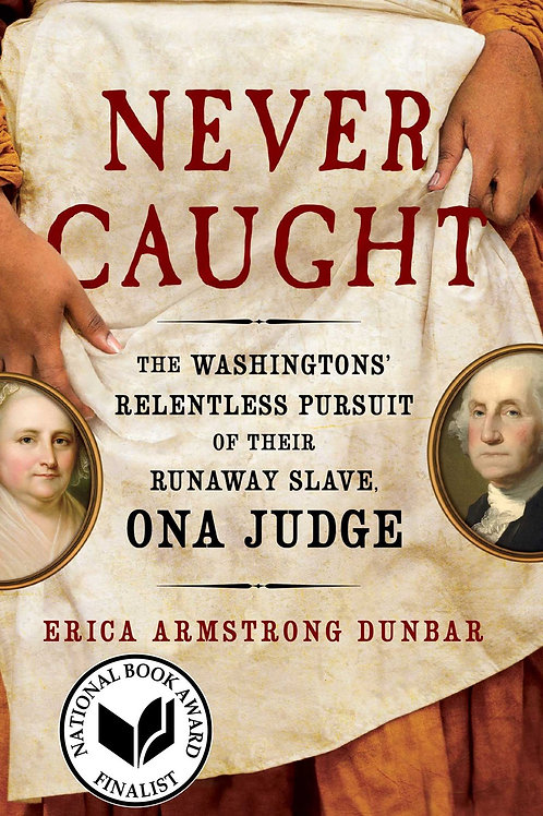 Never Caught : The Washingtons' ... Pursuit of Their Runaway Slave, Ona Judgea