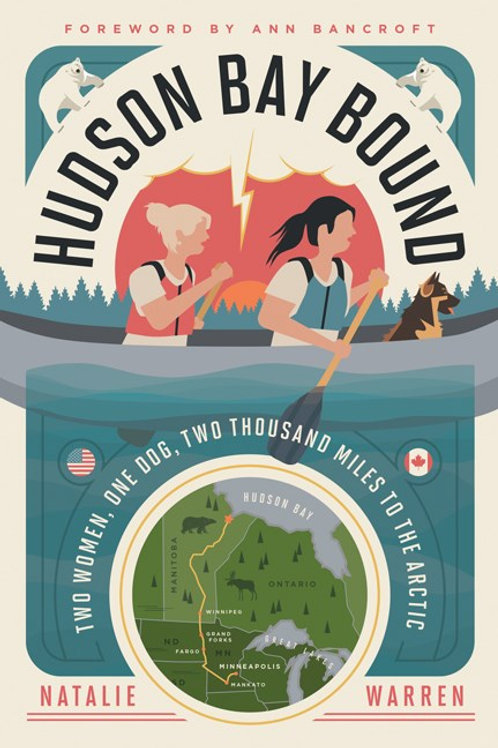 Hudson Bay Bound : Two Women, One Dog, Two Thousand Miles to the Arctic