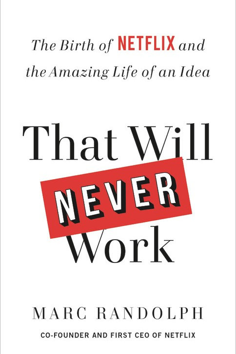 That Will Never Work : The Birth of Netflix and the Amazing Life of an Idea