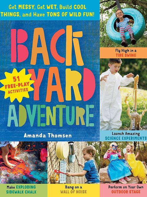Backyard Adventure: 51 Free-Play Activities